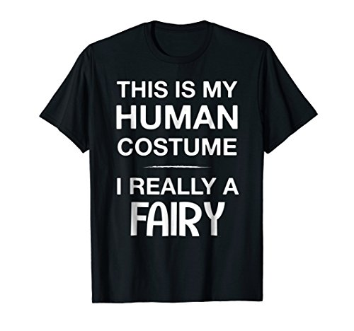 This Is My Human Costume I Really A FAIRY Shirt