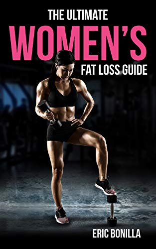 The Ultimate Women's Fat Loss Guide by [Bonilla, Eric]