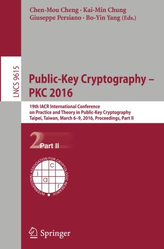 Public-Key Cryptography – PKC 2016: 19th IACR International Conference on Practice and Theory in Public-Key Cryptography, Taipei, Taiwan, March 6-9, ... Part II (Lecture Notes in Computer Science) by Springer