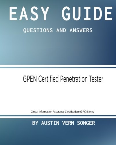 Easy Guide: GPEN Certified Penetration Tester: Questions and Answers (Global Information Assurance Certification (GIAC) Series) (Volume 1)