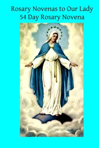 - Rosary Novenas to Our Lady: 54 Day Rosary Novena