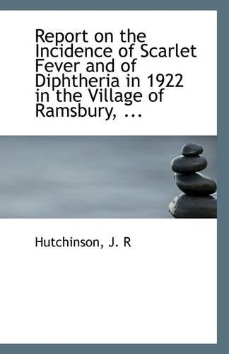 Report on the Incidence of Scarlet Fever and of Diphtheria in 1922 in the Village of Ramsbury, ...