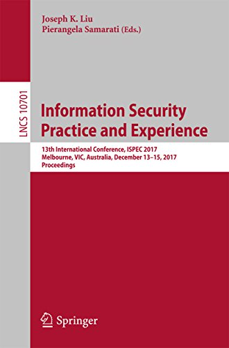 Information Security Practice and Experience: 13th International Conference, ISPEC 2017, Melbourne, VIC, Australia, December 13–15, 2017, Proceedings (Security and - Privacy Australia Internet