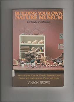 Building Your Own Nature Museum By Vinson Brown