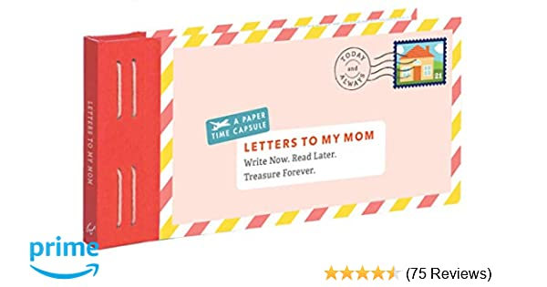 Letters to My Mom: Write Now  Read Later  Treasure Forever