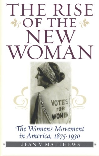 - The Rise of the New Woman: The Women's Movement in America, 1875-1930 (American Ways)