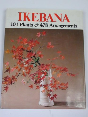 Ikebana: 101 Plants and 478 Arrangements