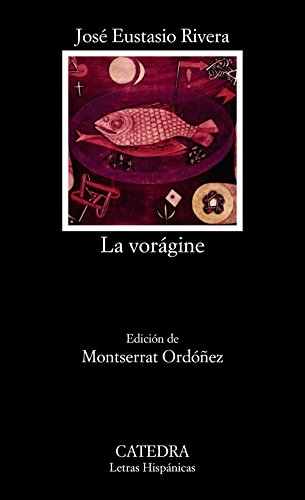 La voragine (COLECCION LETRAS HISPANICAS) (Spanish Edition)