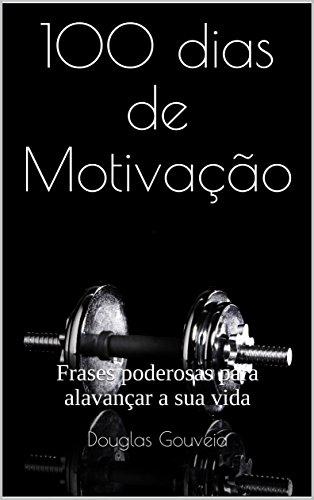 Amazoncom 100 Dias De Motivação Frases Poderosas Para Alavançar A