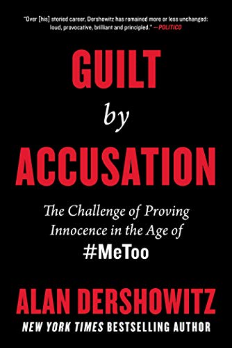 Guilt by Accusation: The Challenge of Proving Innocence in the Age of #MeToo by [Dershowitz, Alan]
