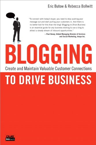 Blogging to Drive Business: Create and Maintain Valuable Customer Connections
