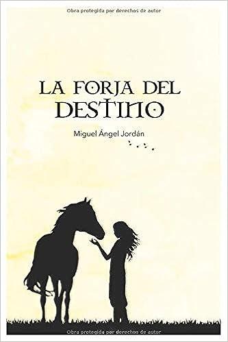 La forja del destino: Amazon.es: JORDÁN, MIGUEL ÁNGEL: Libros