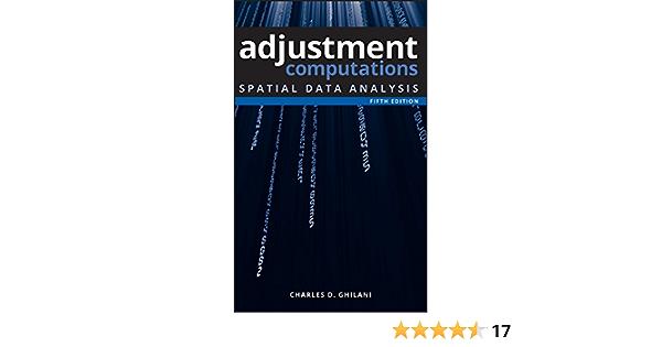 Adjustment Computations Spatial Data Analysis Ghilani Charles D 9780470464915 Amazon Com Books