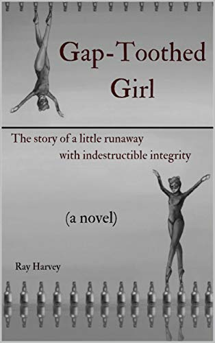 Gap-Toothed Girl: The story of a little Lakota runaway seeking balance in ballet by [Harvey, Ray]
