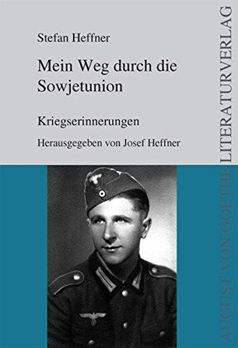 Mein Weg durch die Sowjetunion: Kriegserinnerungen - Herausgegeben von Josef Heffner (August von Goethe Literaturverlag)
