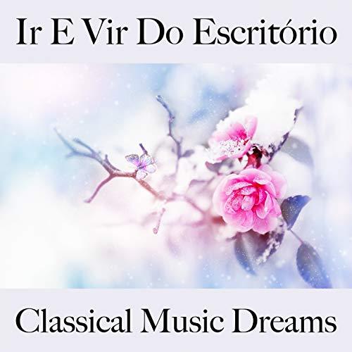 Ir E Vir Do Escritorio: Classical Music Dreams - Os Melhores Sons Para Rel