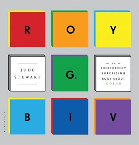 ROY G. BIV: An Exceedingly Surprising Book About Color: Jude Stewart ...