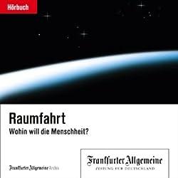 Raumfahrt - Wohin will die Menschheit? (F.A.Z.-Dossier)