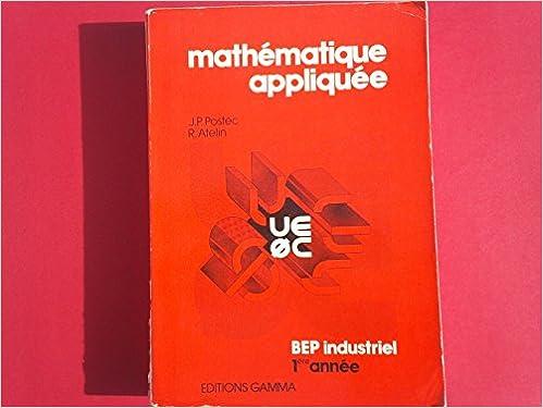 Livre gratuits Mathematique appliquee / première annee b.e.p. industriels, c.a.p. dessinateurs pdf epub