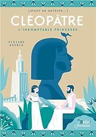 Cléopâtre : L'indomptable princesse par Viviane Koenig
