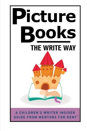 Picture Books: The Write Way (A Children's Writer Insider Guide from Mentors for Rent™)