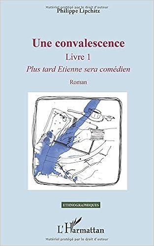 Une Convalescence Livre 1 Plus Tard Etienne Sera Comedien