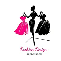 Fashion Design Sketchbook: Sketchbook with figure templates for designing, styling and tailoring for women and girls.