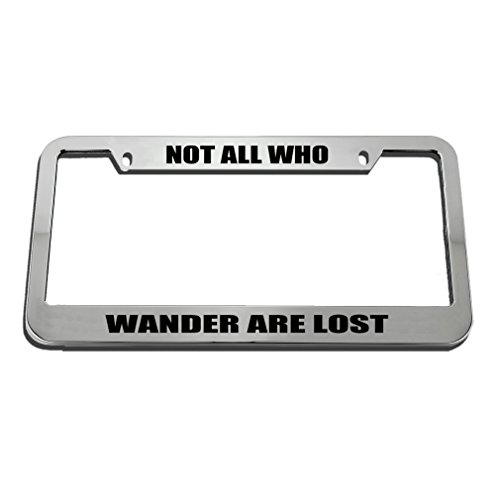 Speedy Pros Not All Who Wander are Lost Zinc Metal License Plate Frame Car Auto Tag Holder - Chrome 2 Holes ()