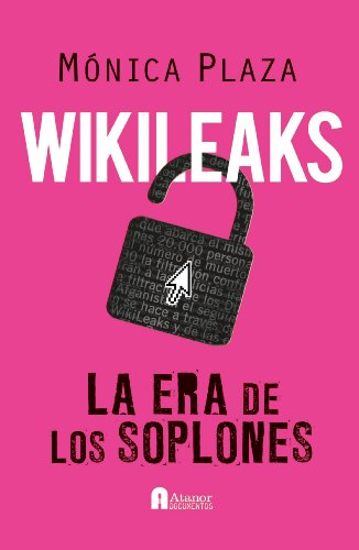 WIKILEAKS LA ERA DE LOS SOPLONES (ATANOR DOCUMENTOS) (Spanish Edition) by [