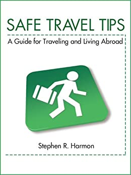 Safe Travel Tips: A Guide For Traveling & Living Abroad by [Harmon, Stephen]