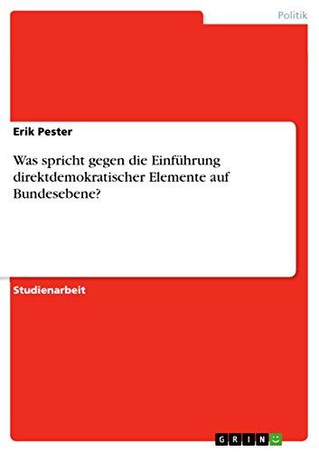 Was spricht gegen die Einführung direktdemokratischer Elemente auf Bundesebene? (German Edition)
