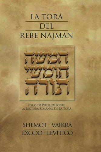 La Tora del Rebe Najman - Exodo-Levitico: Ideas de Breslov sobre la Lectura Semanal de la Tora (Spanish Edition)