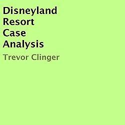 Disneyland Resort Case Analysis