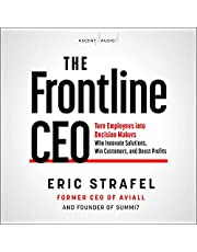 The Frontline CEO: Turn Employees into Decision Makers Who Innovate Solutions, Win Customers, and Boost Profits