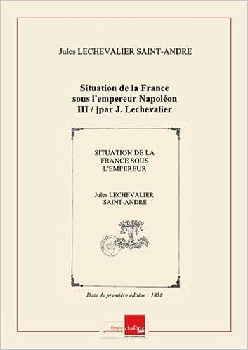 Livres à télécharger gratuitement Situation de la France sous l'empereur Napoléon III / [par J. Lechevalier Saint-André] [Edition de 1858] B00JPVU53C in French ePub