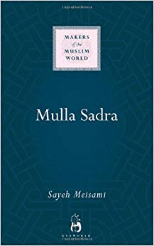 Mulla Sadra (Makers of the Muslim World)