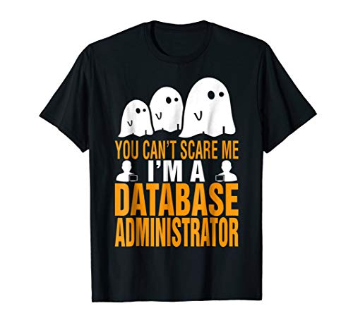 You Cant Scare Me Database Administrator Halloween Tshirt -