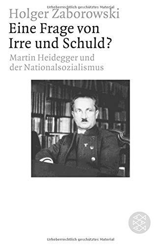 Eine Frage von Irre und Schuld?: Martin Heidegger und der Nationalsozialismus