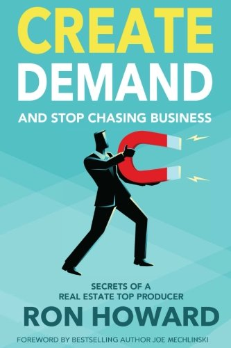 Create Demand and Stop Chasing Business: Secrets of a Top Real Estate Producer by Mastermindscape