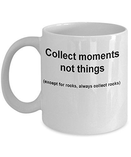 (Rock collectors mug -Collect moments not things -Funny Christmas Gifts - Porcelain Coffee Mug Cute Cool Ceramic Cup Black, Best Office Tea Mug & Bir)