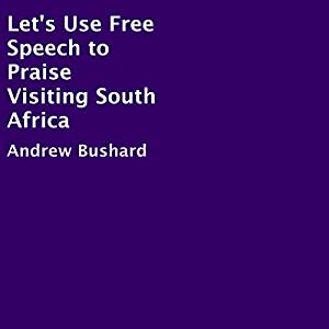 Let's Use Free Speech to Praise Visiting South Africa Audiobook