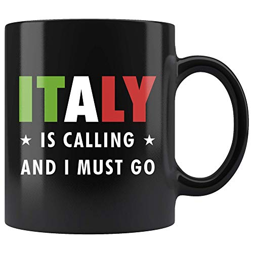 Italy Is Calling And I Must Go Mug 11oz in Black - Best Italian Italy Italian Traveler Gift