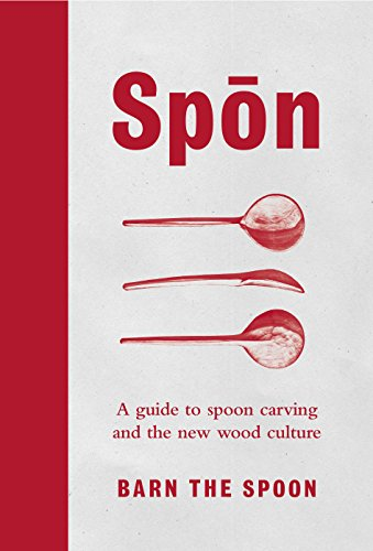 Spon: A Guide to Spoon Carving and the New Wood Culture [Hardcover] [May 25, 2017] Barn The Spoon (Pottery Christmas Barn Diy)
