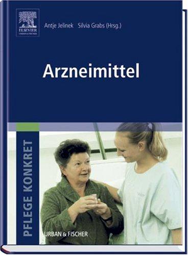 Pflege konkret Arzneimittel: Arzneimittellehre für Gesundheits- und Krankenpflege