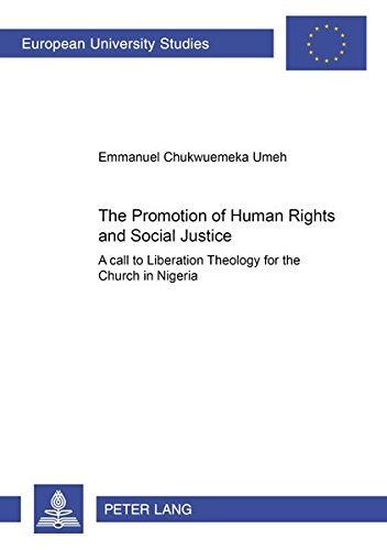The Promotion of Human Rights and Social Justice: A Call to Liberation Theology for the Church in Nigeria (Europäische Hochschulschriften / European ... / Publications Universitaires Européennes)