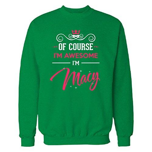 Inked Creatively Of Course I'm Awesome I'm Macy Birthday Xmas Gift - Sweatshirt Irish_Green - Sizing Macys