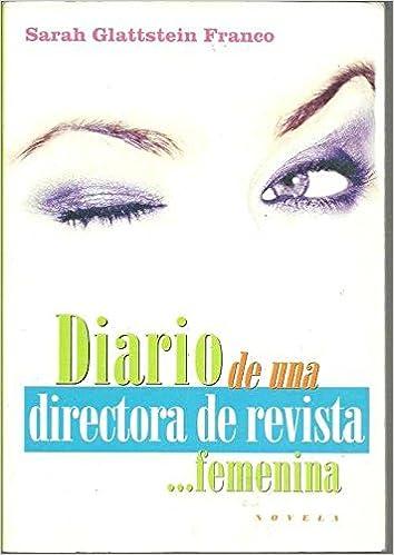 DIARIO DE UNA DIRECTORA DE REVISTA FEMENINA: Amazon.es: SARAH GLATTSTEIN FRANCO: Libros