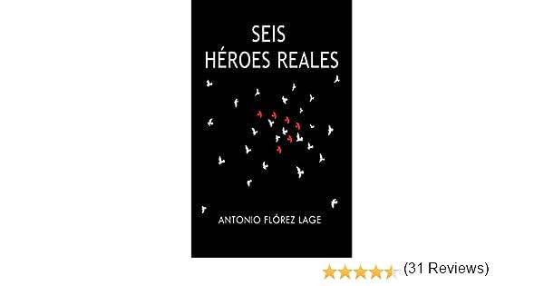SEIS HÉROES REALES eBook: Flórez Lage, Antonio: Amazon.es: Tienda ...