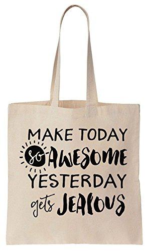 Make Today So Awesome Yesterday Gets Jealous Sacchetto di cotone tela di canapa