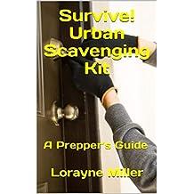 Survive! Urban Scavenging Kit  : A Prepper's Guide